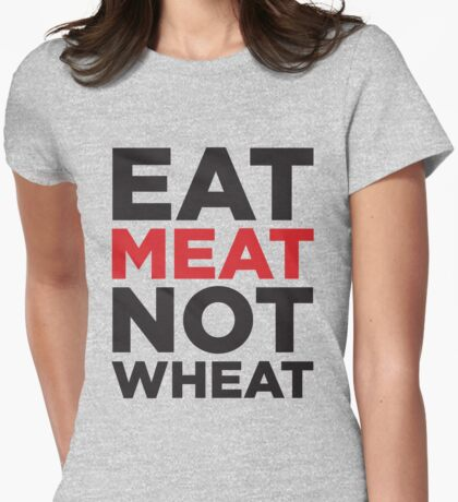 EAT MEAT NOT WHEAT Womens Fitted T-Shirt