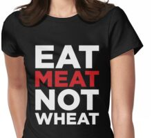 EAT MEAT NOT WHEAT (REVERSE) Womens Fitted T-Shirt