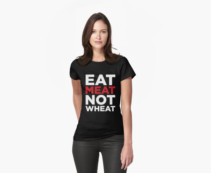 EAT MEAT NOT WHEAT (REVERSE) by alyssaleblanc