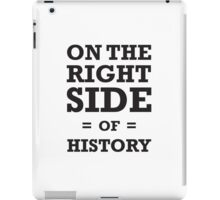 On the Right Side of History - iPad iPad Case/Skin