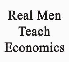 Real Men Teach Economics  by supernova23