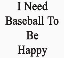 I Need Baseball To Be Happy by supernova23