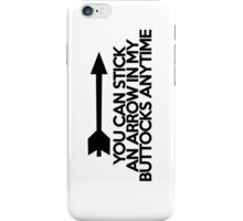 You can stick an arrow in my buttocks anytime iPhone Case/Skin