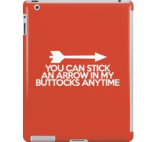 You can stick an arrow in my buttocks anytime iPad Case/Skin
