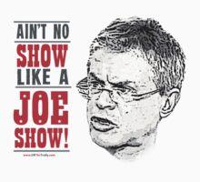 JOE SHOW by MRCANOE