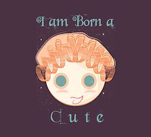 I am born a cute by famenxt