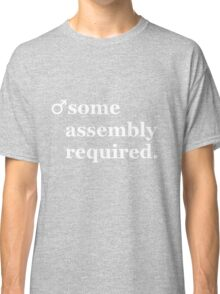 Male- Some Assembly Required. Classic T-Shirt