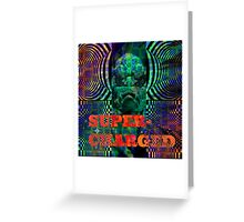 super charged Greeting Card