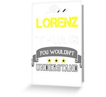 LORENZ It's thing you wouldn't understand !! - T Shirt, Hoodie, Hoodies, Year, Birthday  Greeting Card