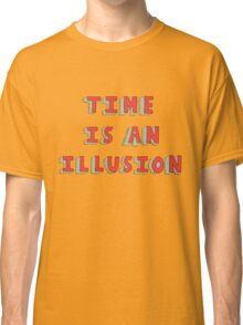 Time Is An Illusion Classic T-Shirt