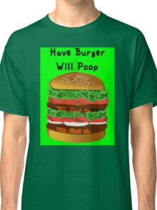 Turn a Burger Into Poop Classic T-Shirt