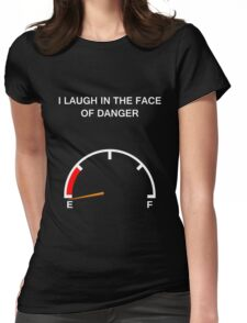 Laughing in the face danger Womens Fitted T-Shirt