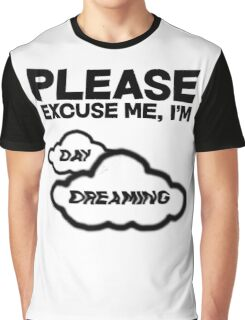 Please excuse me, I'm daydreaming Graphic T-Shirt