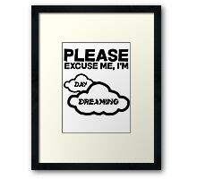 Please excuse me, I'm daydreaming Framed Print