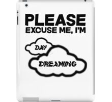 Please excuse me, I'm daydreaming iPad Case/Skin