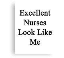 Excellent Nurses Look Like Me Canvas Print