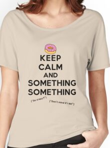 Keep Calm and Something Something (lights version) Women's Relaxed Fit T-Shirt