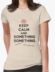 Keep Calm and Something Something (lights version) Womens Fitted T-Shirt