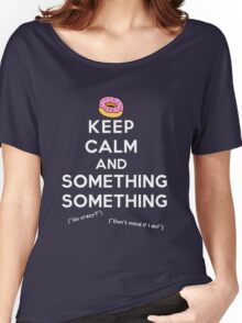 Keep Calm and Something Something (darks version) Women's Relaxed Fit T-Shirt