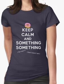 Keep Calm and Something Something (darks version) Womens Fitted T-Shirt