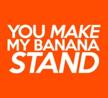 You Make My Banana Stand by SwordStruck
