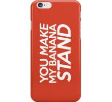 You Make My Banana Stand iPhone Case/Skin