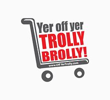 Brolly Off His Trolly- Text Unisex T-Shirt