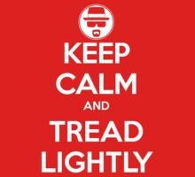 Keep Calm and Tread Lightly by odysseyroc