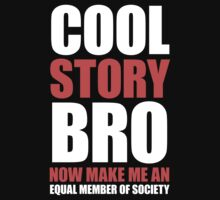 Cool Story Bro (Now Make Me An Equal Member Of Society) by Look Human