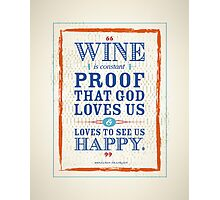 Wine is constant proof that God loves us & loves to see us happy. Photographic Print