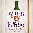Bitch & Whine Tasting by Robert Kobrzynski