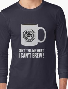 """""""Don't tell me what I can't brew!"""" Dharma Initiative Coffee (Lost) Long Sleeve T-Shirt"""