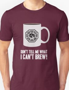 """Don't tell me what I can't brew!"" Dharma Initiative Coffee (Lost) Unisex T-Shirt"