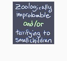 Zoologically Improbable and/or Terrifying to Small Children Unisex T-Shirt