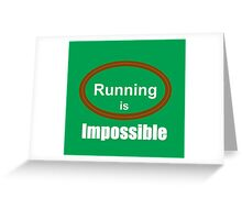 Running is impossible Greeting Card