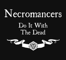 Necromancers do it with the dead (For Dark Shirts) by Serenity373737