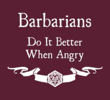 Barbarians do it better when angry (For dark shirts) by Serenity373737