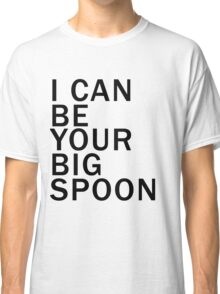 I can be your big spoon (black) Classic T-Shirt