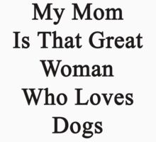 My Mom Is That Great Woman Who Loves Dogs by supernova23