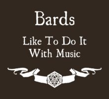 Bards Like to Do It With Music (For Dark Shirts) by Serenity373737