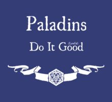 Paladins Do It (Lawful) Good (For Dark Shirts) by Serenity373737
