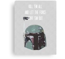 Kill 'Em All and Let the Force Sort 'Em Out Canvas Print