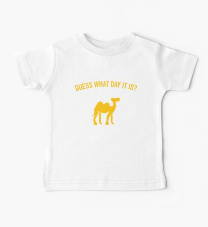 Guess What Day It Is? Hump Day T-Shirt Baby Tee
