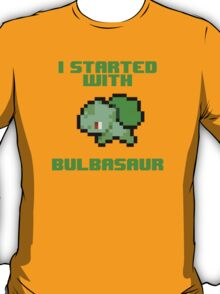 I Started With Bulbasaur T-Shirt
