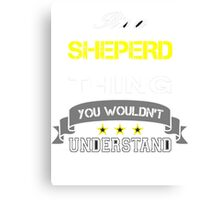 SHEPERD It's thing you wouldn't understand !! - T Shirt, Hoodie, Hoodies, Year, Birthday Canvas Print