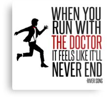 When You Run With The Doctor Metal Print