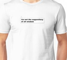 I'm not the suppository of all wisdom Unisex T-Shirt