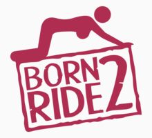 Born 2 Ride Doggystyle by Style-O-Mat