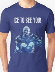 Ice to see you! Unisex T-Shirt