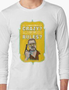 BIG LEBOWSKI- Walter Sobchak- Has the whole world gone crazy? Long Sleeve T-Shirt